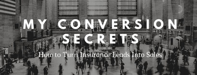 MY CONVERSION SECRETS: HOW TO TURN INSURANCE LEADS INTO SALES PART 2