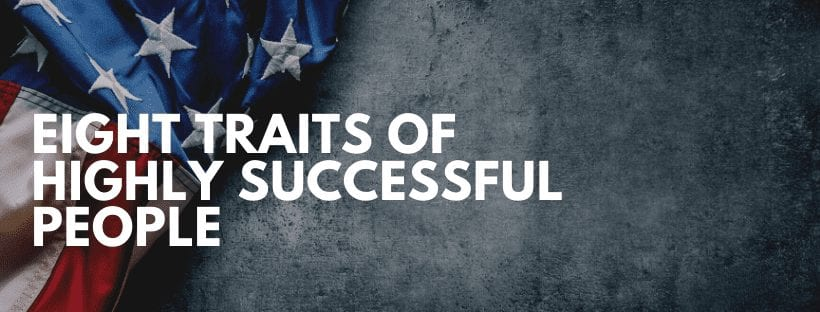 EIGHT TRAITS OF HIGHLY SUCCESSFUL PEOPLE